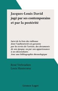 René Verbraeken et Louis Hautecœur - Jacques-Louis David jugé par ses contemporains et par la postérité - Suivi de la liste des tableaux dont l'authenticité est garantie par les écrits de l'artiste, des documents de son époque, ou par son appartenance à ses descendants. Avec une bibliographie chronologique.