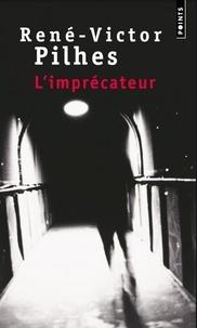 René-Victor Pilhes - L'imprécateur.