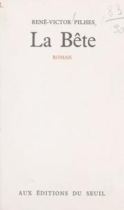 René-Victor Pilhes - La Bête.