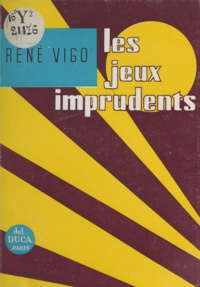 René Vigo - Les jeux imprudents.