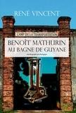 René Vincent - Benoît Mathurin au bagne de Guyane.