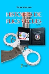René Vincent - HISTOIRES DE FLICS VÉCUES Tome 1 : .