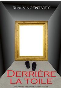 René Vincent-Viry - Derrière la Toile.