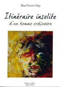 René Vincent-Viry - Itinéraire insolite d'un homme ordinaire.