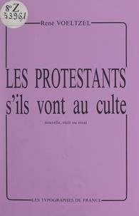 René Voeltzel et Bernard Keller - Les Protestants, s'ils vont au culte.
