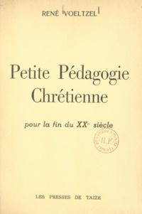 René Voeltzel - Petite pédagogie chrétienne pour la fin du XXe siècle.
