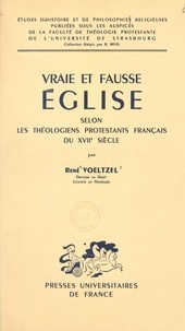René Voeltzel et  Faculté de théologie protestan - Vraie et fausse Église - Selon les théologiens protestants français du XVIIe siècle.