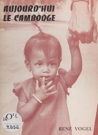 René Vogel et Françoise Vandermeersch - Aujourd'hui le Cambodge - Récit de voyage.