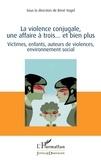 René Vogel - La violence conjugale, une affaire à trois... et bien plus - Victimes, enfants, auteurs de violences, environnement social.