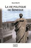 René Waltz - La vie politique de Sénèque.