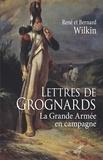 René Wilkin et Bernard Wilkin - Lettres de Grognards - La grande armée en campagne.