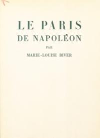 René Wittmann et Marie-Louise Biver - Le Paris de Napoléon.