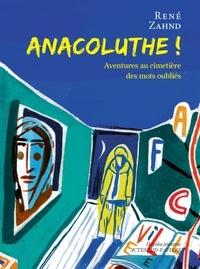 René Zahnd - Anacoluthe ! - Aventures au cimetière des mots oubliés.