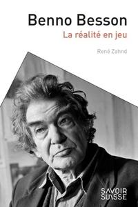 René Zahnd - Benno Besson - La réalité en jeu.