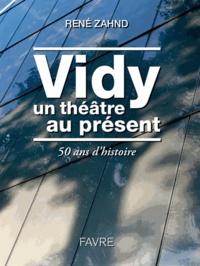 René Zahnd - Vidy, un théâtre au présent - 50 ans d'histoire.