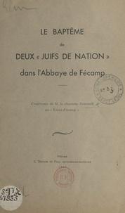 Reneault - Le baptême de deux « Juifs de Nation » dans l'Abbaye de Fécamp - Conférence de Monsieur le chanoine Reneault au «Vieux-Fécamp».