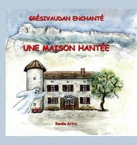 Renée Artru - Grésivaudan Enchanté Tome 1 : Une maison hantée.