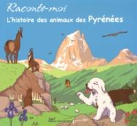 Renée Aussenac et Laurent Valette - Raconte-moi l'histoire des animaux des Pyrénées.
