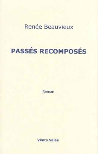 Renée Beauvieux - Passés recomposés.