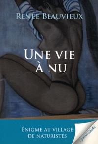 Renée Beauvieux - Une vie à nu.