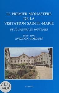 Renée Beugnon - Le premier Monastère de la Visitation Sainte-Marie - De souvenirs en souvenirs, 1624-1990, Avignon-Sorgues.