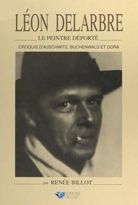 Renée Billot et  Association Musées-Beaux arts - Léon Delarbre, le peintre déporté - Croquis d'Auschwitz, Buchenwald et Dora.