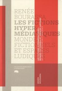 Renée Bourassa - Les fictions hypermédiatiques - Mondes fictionnels et espaces ludiques.