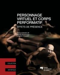 Renée Bourassa et Louise Poissant - Personnage virtuel et corps performatif - Effets de présence.