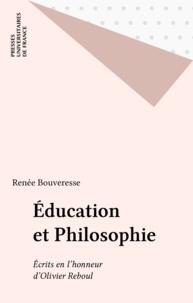 Renée Bouveresse - Education et philosophie - Ecrits en l'honneur d'Olivier Reboul.