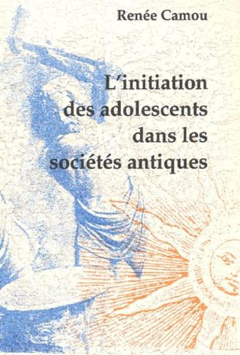 Renée Camou - L'initiation des adolescents dans les sociétés antiques.