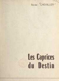 Renée Chevallier - Les caprices du destin.