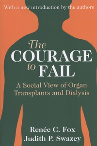 Renée Claire Fox et Judith Swazey - The Courage to Fail - A Social View of Organ Transplants and Dialysis.