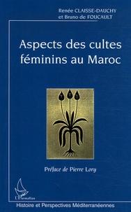 Renée Claisse-Dauchy et Bruno de Foucault - Aspects des cultes féminins au Maroc.