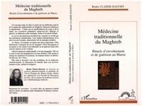 Renée Claisse-Dauchy - Médecine traditionnelle du Maghreb - Rituels d'envoûtement et de guérison au Maroc.