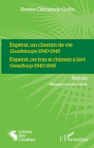 Renée Clémence-Gotin - Espérat, un chemin de vie - Guadeloupe 1940-1945.