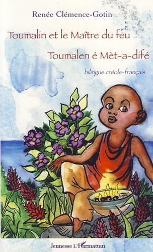 Renée Clemence-Gotin - Toumalin et le maître du feu - Toumalen é Met-a-difé, Edition bilingue créole-français.