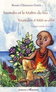 Renée Clémence-Gotin - Toumalin et le maître du feu - Toumalen é Met-a-difé, Edition bilingue créole-français.