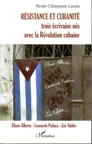 Renée Clémentine Lucien - Résistance et cubanité - Trois écrivains nés avec la Révolution cubaine : Eliseo Alberto, Leonardo Padura et Zoé Valdès.