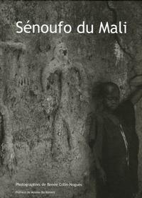 Renée Colin-Noguès - Sénoufo du Mali - Kènèdougou, terre de lumière.