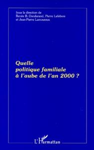 Renée Dandurand et Pierre Lefebvre - Quelle politique familiale à l'aube de l'an 2000 ?.
