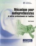 Renée Desautels - Mécanique pour audioprothésistes et autres professionnels de l'audition - Avec un cahier complémentaire.