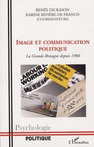 Renée Dickason et Karine Rivière-De Franco - Image et communication politique - La Grande-Bretagne depuis 1980.