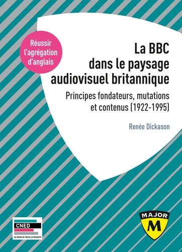 La BBC et le paysage audiovisuel britannique. Principes fondateurs, mutations et contenus (1922-1995)