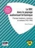 Renée Dickason - La BBC et le paysage audiovisuel britannique - Principes fondateurs, mutations et contenus (1922-1995).