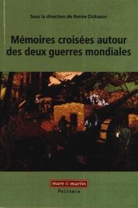 Renée Dickason - Mémoires croisées autour des deux guerres mondiales.