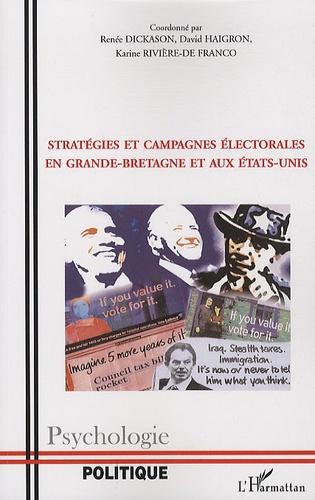 Renée Dickason et David Haigron - Stratégies et campagnes électorales en Grande-Bretagne et aux Etats-Unis.