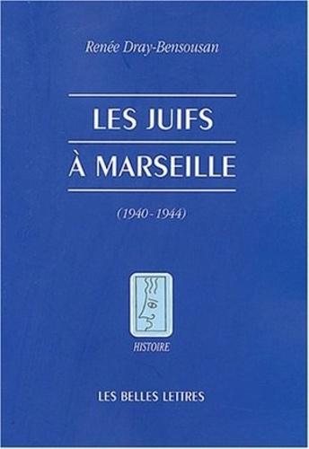 Renée Dray-Bensousan - Les juifs à Marseille (1940-1944).