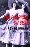 Renée Dunan - Les caprices du sexe - Les Audaces érotiques de Mademoiselle Louise de B….