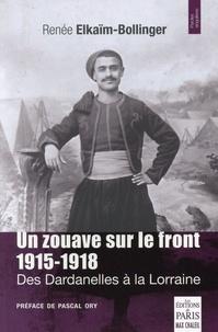 Renée Elkaïm-Bollinger - Un zouave sur le front 1915-1918 - Des Dardanelles à la Lorraine.