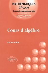 Cours d'algèbre - Renée Elkik |